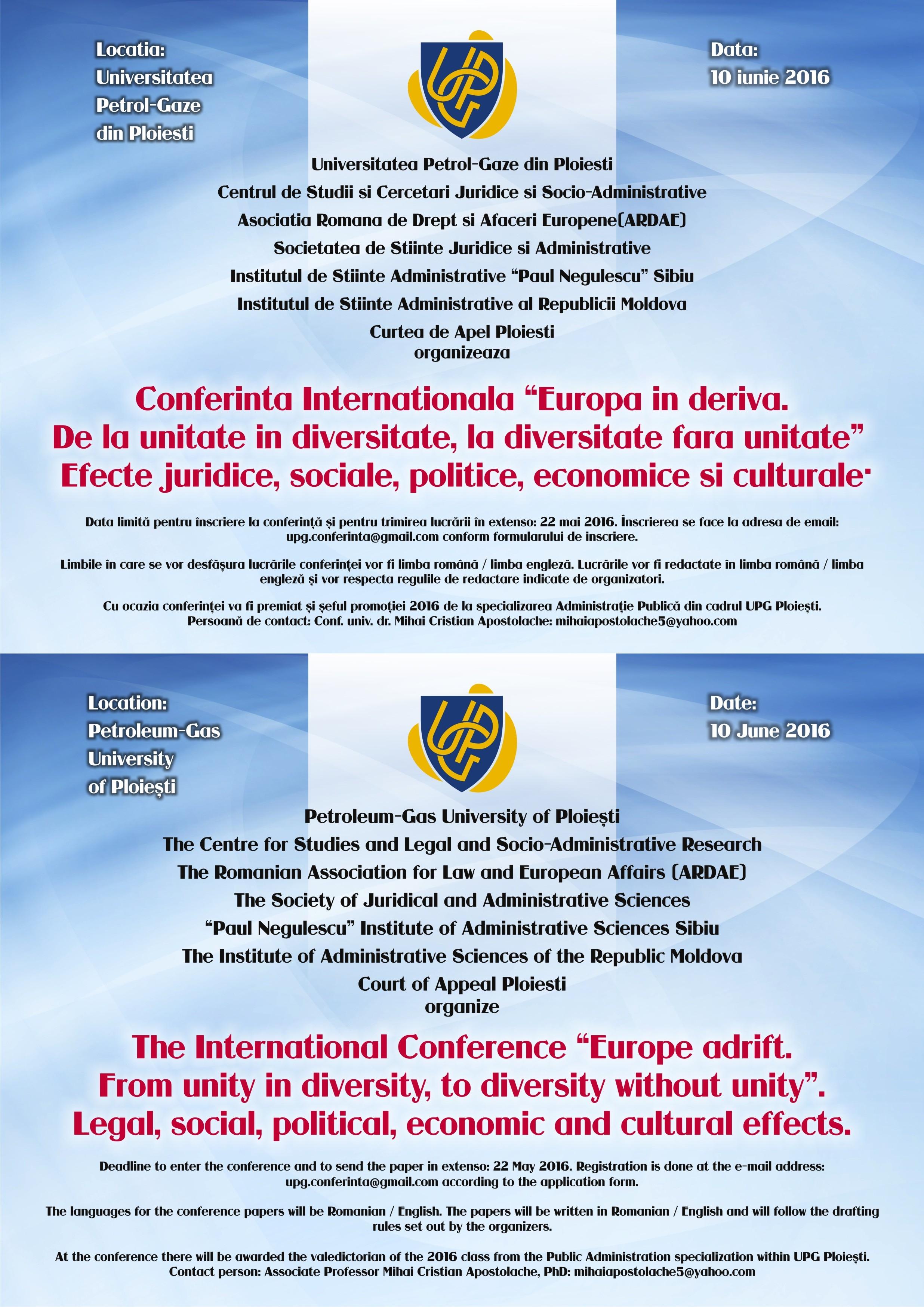 """Conferinta Internationala """"Europa in deriva. De la unitate in diversitate, la diversitate fara unitate"""". Efecte juridice, sociale, politice, economice si culturale, Ploiesti, 10 iunie 2016"""